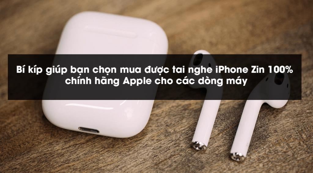 Bí kíp giúp bạn chọn mua được tai nghe iPhone Zin 100%, chính hãng Apple cho các dòng máy