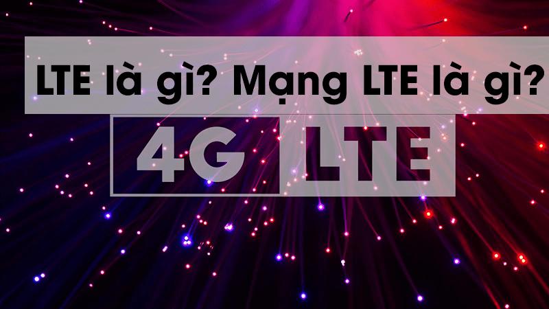 LTE là gì? Mạng LTE là gì?