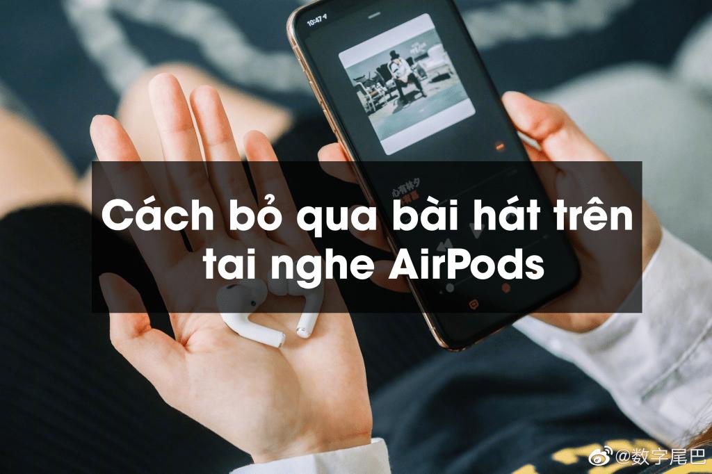 Cách bỏ qua bài hát trên tai nghe AirPods