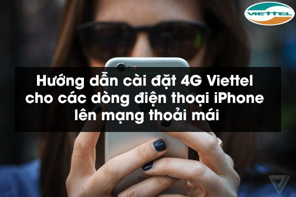 Hướng dẫn cài đặt 4G Viettel cho các dòng điện thoại iPhone lên mạng thoải mái