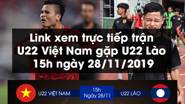 Link xem trực tiếp trận U22 Việt Nam gặp U22 Lào 15h ngày 28/11/2019