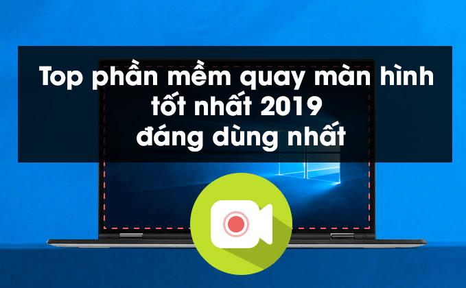 Top phần mềm quay màn hình tốt nhất 2019 đáng dùng nhất