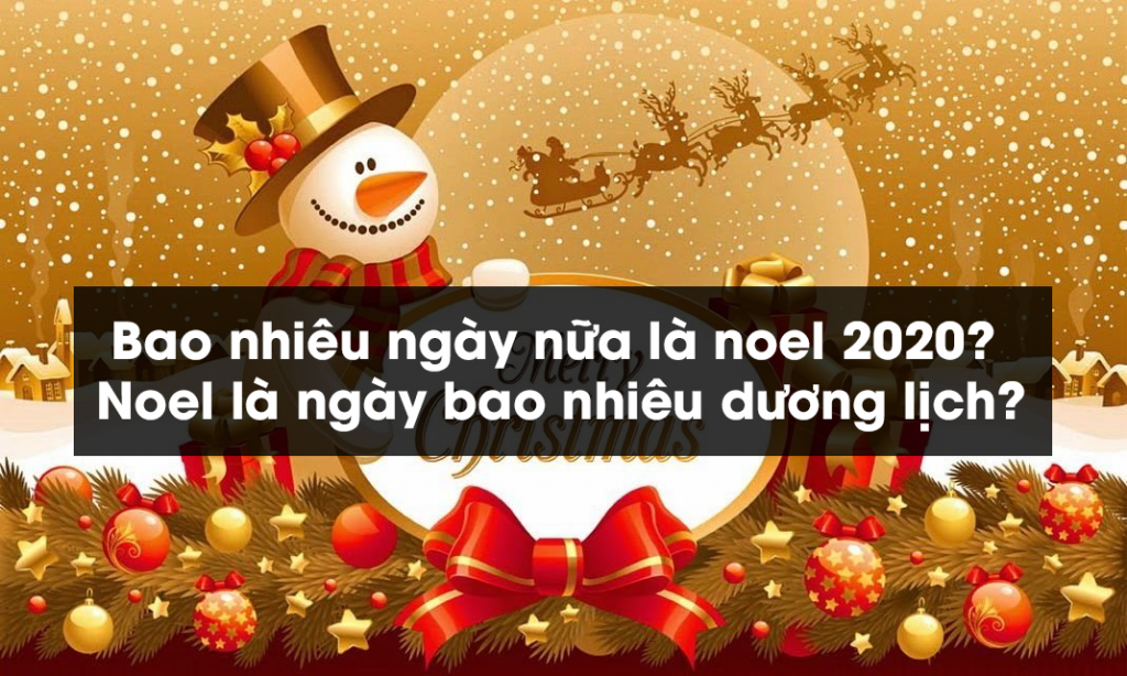 Bao nhiêu ngày nữa là noel 2020? Noel là ngày bao nhiêu dương lịch?