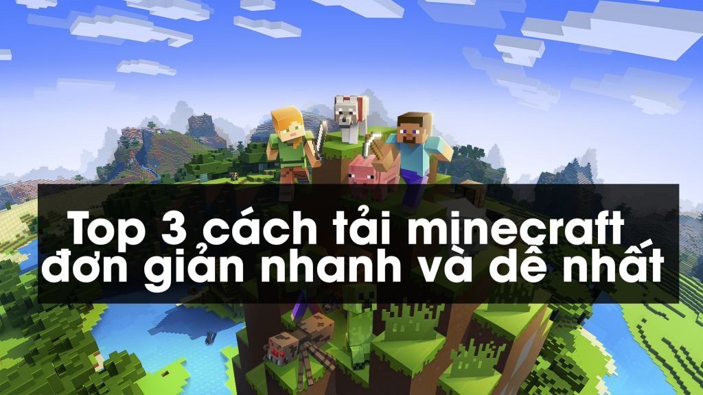 Top 3 cách tải minecraft đơn giản nhanh và dễ nhất