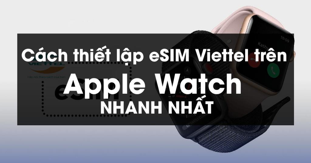Cách thiết lập eSIM Viettel trên Apple Watch nhanh nhất
