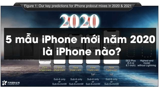 5 mẫu iPhone mới năm 2020 là iPhone nào?