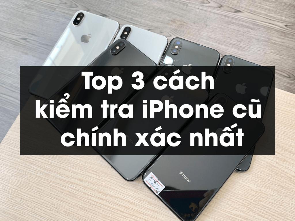 Top 3 cách kiểm tra iPhone cũ chính xác nhất
