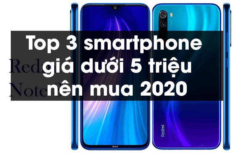 , Top 3 smartphone giá dưới 5 triệu nên mua 2020