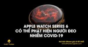 Apple Watch Series 6 có thể phát hiện người đeo nhiễm Covid-19