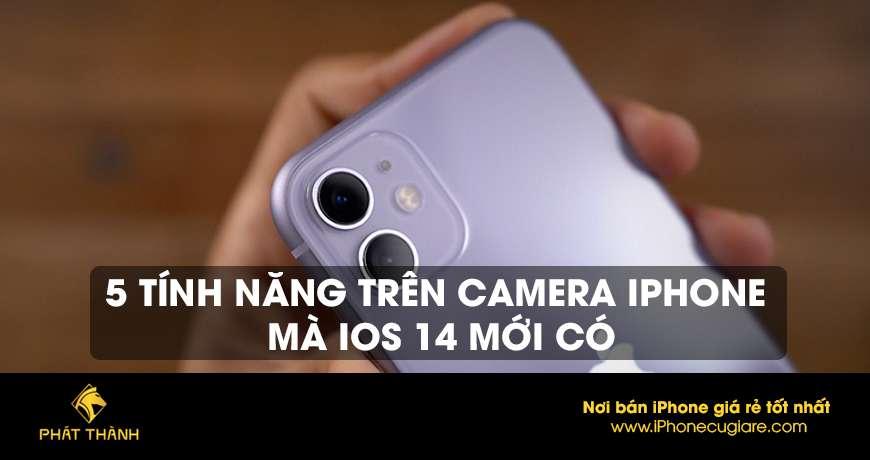 5 tính năng trên camera iPhone mà IOS 14 mới có