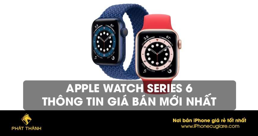 Apple Watch Series 6: Thông tin giá bán mới nhất