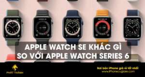 Apple Watch SE khác gì so với Apple Watch Series 6