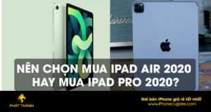 Nên chọn mua iPad Air 2020 hay mua iPad Pro 2020?